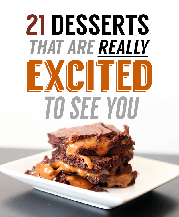 21 Desserts That Are Really Excited To See You