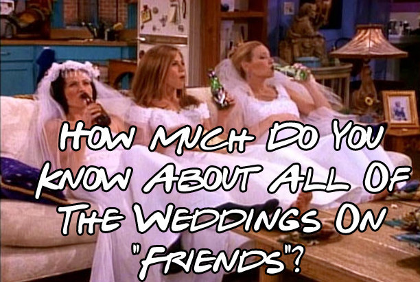 """How Much Do You Know About All Of The Weddings On """"Friends""""?"""