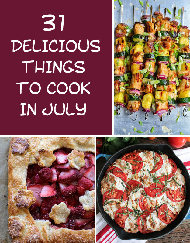 31 Delicious Things You Need To Cook In July